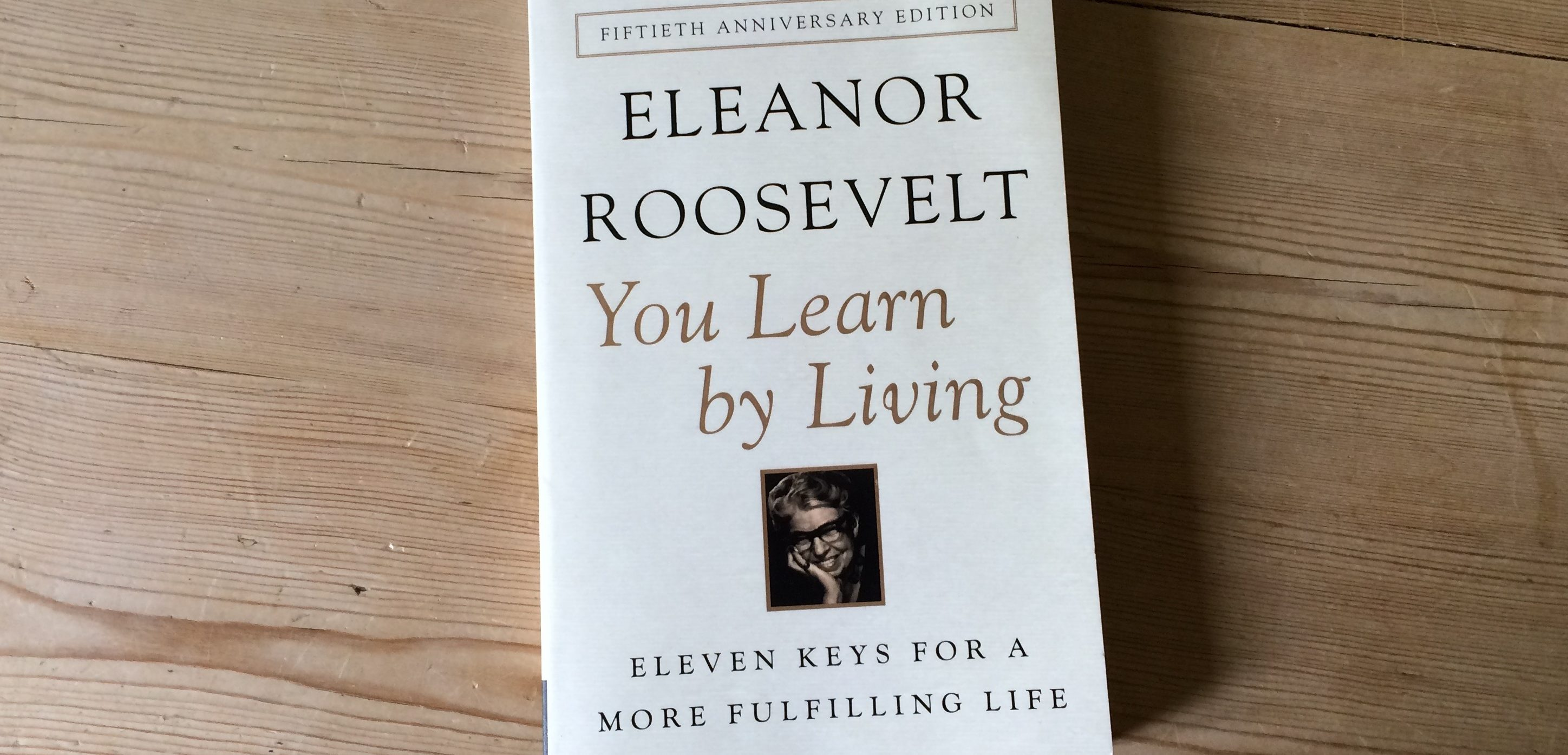 Eleanor Roosevelt, You Learn by Living
