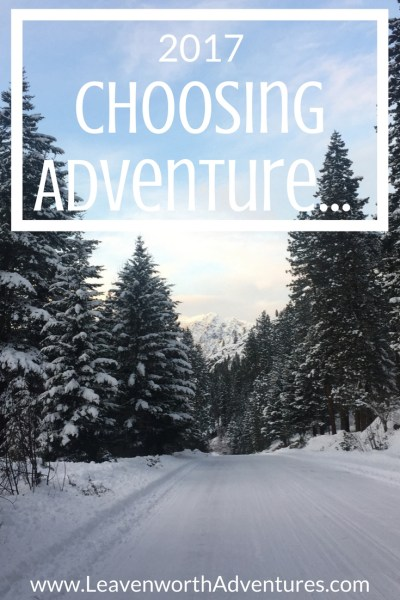 Choosing Adventure Every Day this Year, Not Fear. - www.LeavenworthAdventures.com