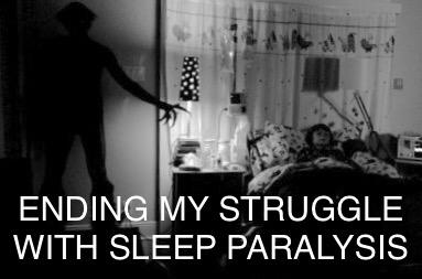 Ending my struggle with sleep paralysis