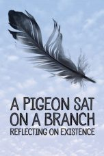Nonton Movie A Pigeon Sat on a Branch Reflecting on Existence Sub Indo