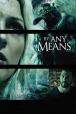 Nonton Movie By Any Means (2017) Sub Indo