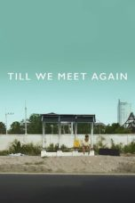 Nonton Movie Till We Meet Again (2016) Sub Indo