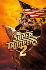 Nonton Movie Super Troopers 2 (2018) Sub Indo