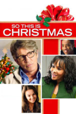 Nonton Movie So This Is Christmas (2013) Sub Indo