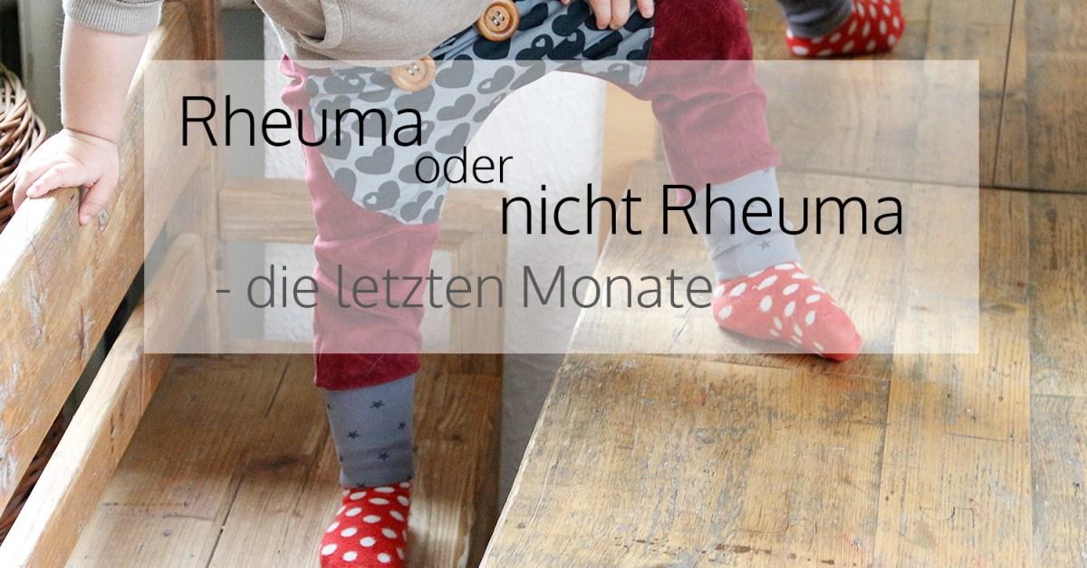 Rheuma oder nicht Rheuma - die letzten Monate