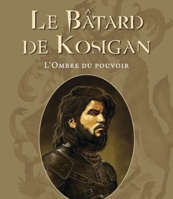 Le bâtard de Kosigan, tome 1 : L'ombre du pouvoir