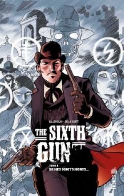 The Sixth gun, tome 1 : De mes doigts morts…