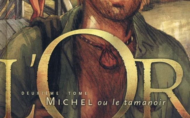 L'Or, tome 2 : Michel ou le tamanoir