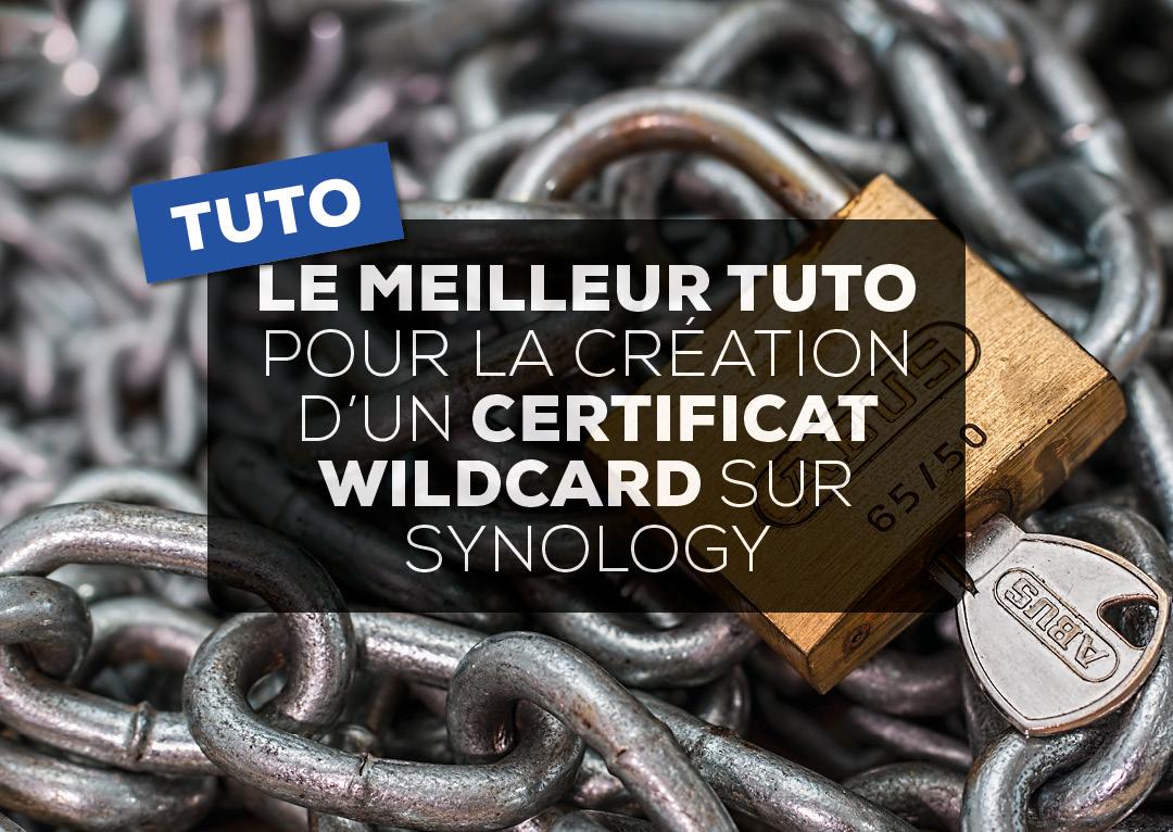le-meilleur-tuto-pour-la-creationd-un-certificat-wildcard-sur-synology