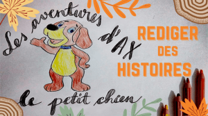 Rédiger des histoires sur Ax le petit chien - Le blog du hérisson