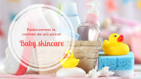 Baby skincare: paidocosmesi, la cosmesi dei piccoli