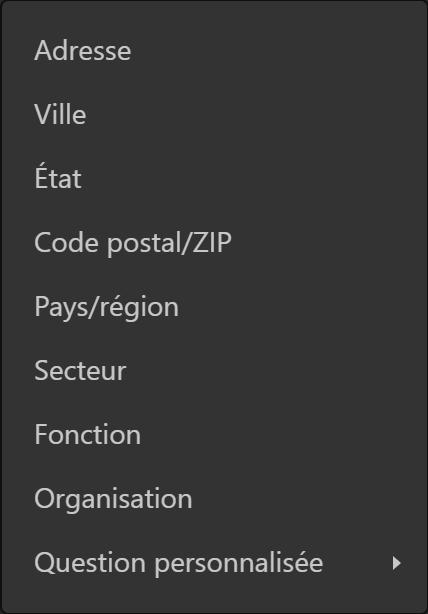 Adresse  Ville  Etat  Code postal/ZlP  Pays/région  Secteur  Fonction  Organisation  Question personnalisée
