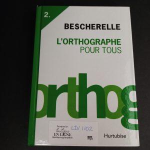 Bescherelle, tome 2 : l'orthographe pour tous