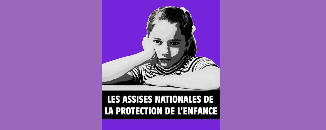 Assises de la protection de l'enfance 2018 : Besoins de l'enfant, Familles et institutions – Réservez sans attendre vos dates