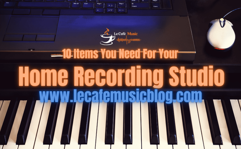 10 Items You Need For Your Home Recording Studio