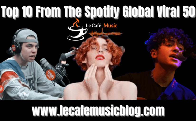 Top 10 Tracks From The Spotify Global Viral 50