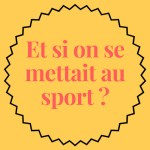 Et si on se mettait au sport ? #2