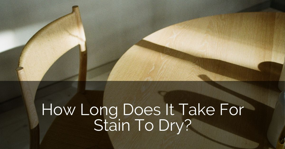 How Long Does it Take for Stain to Dry? | Home Remodeling Contractors – GLAMO Light Mirrors India.