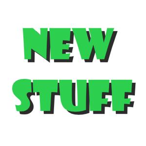 *NEW STUFF!*