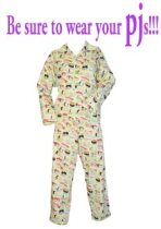 be sure to wear your pjs!