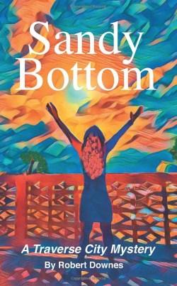 Sandy Bottom a Traverse City Mystery by Robert Downes