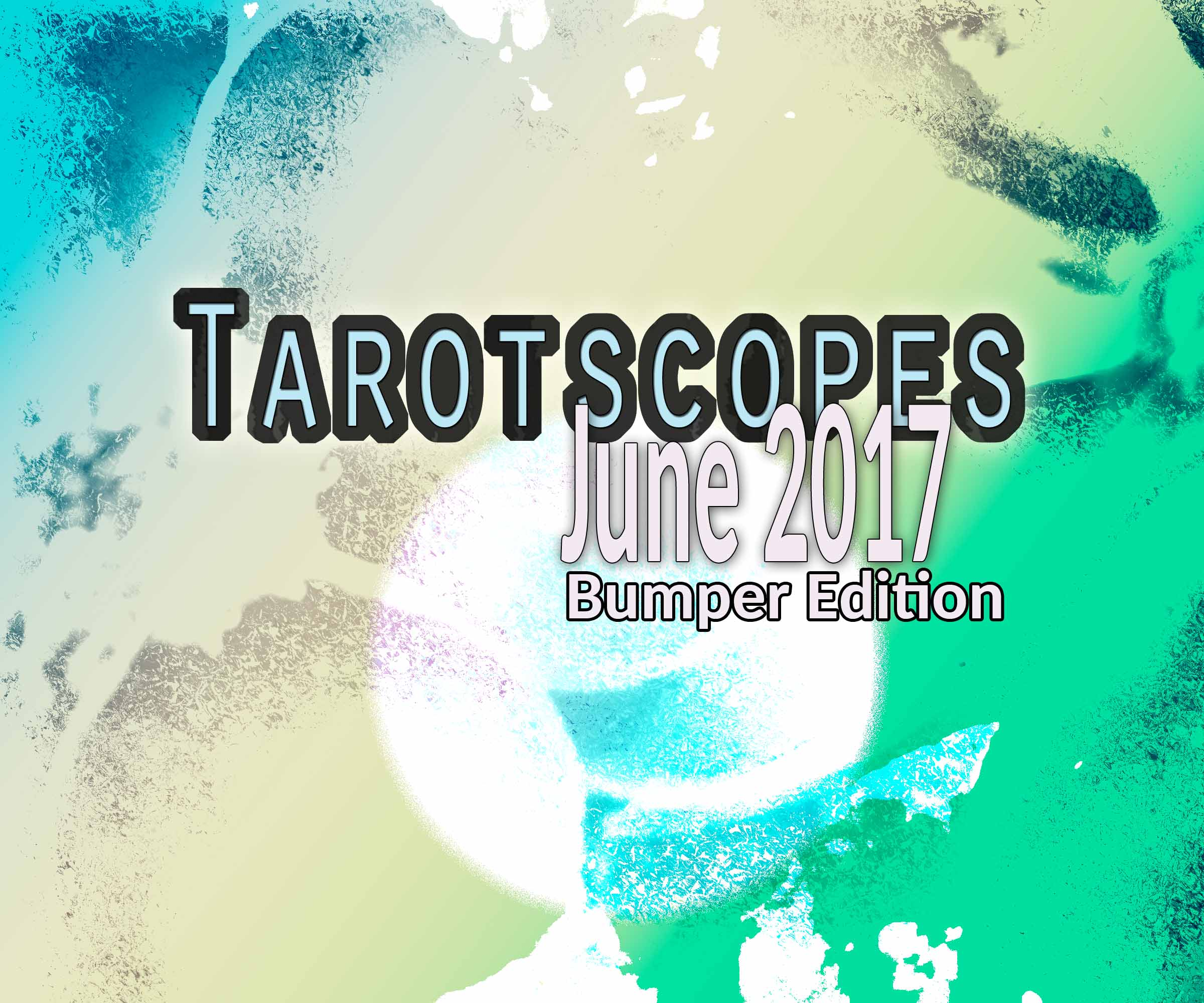 Tarotscopes June 2017 Bumper Edition!