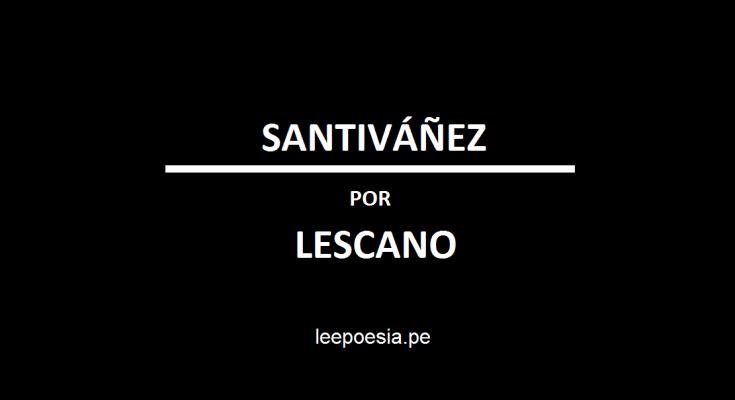 Miguel Lescano escribe sobre un poema de Roger Santiváñez
