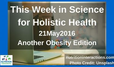 Another obesity edition – This week in science for holistic health – 21May2016