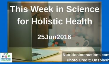 This week in science for holistic health – 25Jun2016