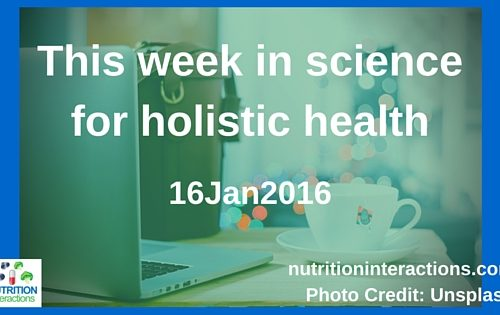We may actually NOT have 10x more bacteria in our gut, than cells in our body! This Week in Science for Holistic Health – 16Jan2016