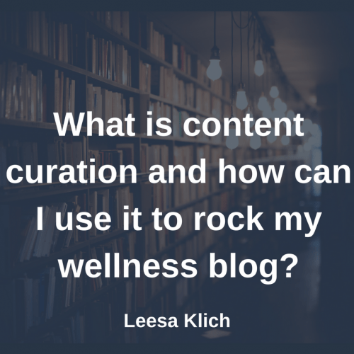 What is content curation and how can I use it to rock my wellness blog?