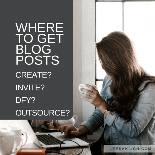 Where to get blog posts: Create? Invite? DFY? Outsource?