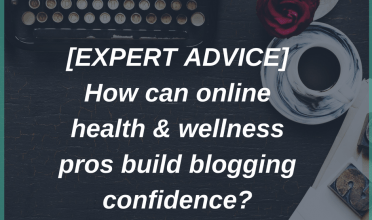 How can online health & wellness pros build blogging confidence?