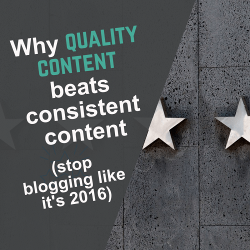 Why quality content beats consistent content (stop blogging like it's 2016)
