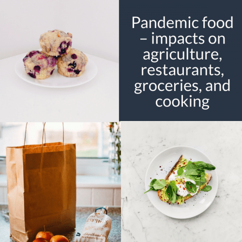 Pandemic food – impacts on agriculture, restaurants, groceries, and cooking