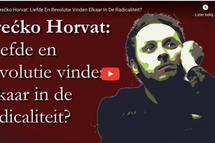 Srećko Horvat: Liefde En Revolutie Vinden Elkaar In De Radicaliteit? door Sjoerd Bakker