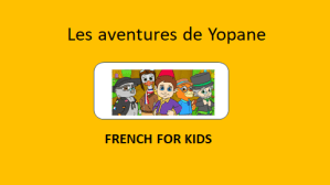 Les aventures de Yopane – French for kids – Special offer until October 15, 2019