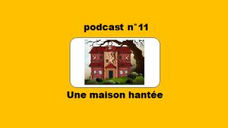 podcast 11 du Français illustré - Une maison hantée