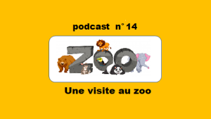 Une visite au zoo – podcast 14 du Français illustré