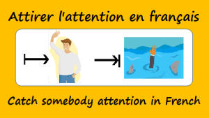 How to catch somebody attention in French