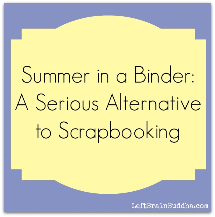 Summer in a Binder: A Serious Alternative to Scrapbooking