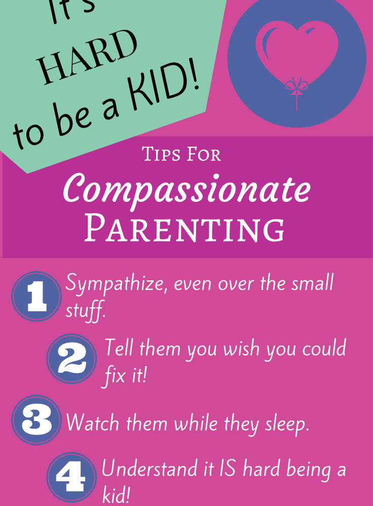 It's Hard to Be a Kid! Tips for Compassionate Parenting