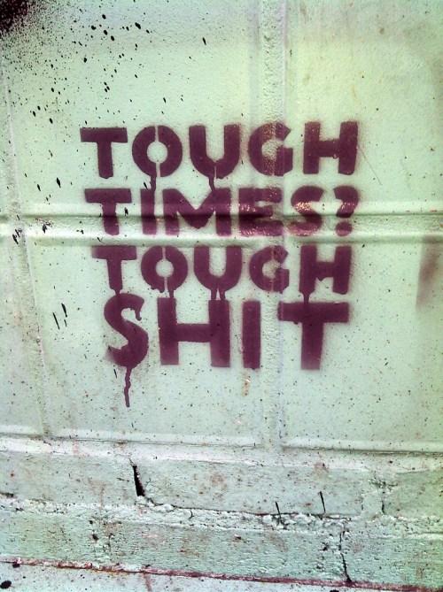 Tough Times? Tough Shit: The Republican philosophy - photo by David Shankbone