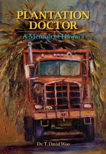 Plantation Doctor by T. David Woo