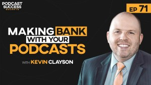 Making bank with your podcast