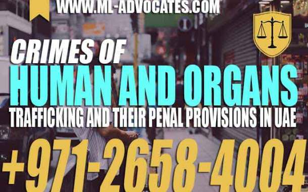 Crimes Of Human And Organs Trafficking And Their Penal Provisions In UAE
