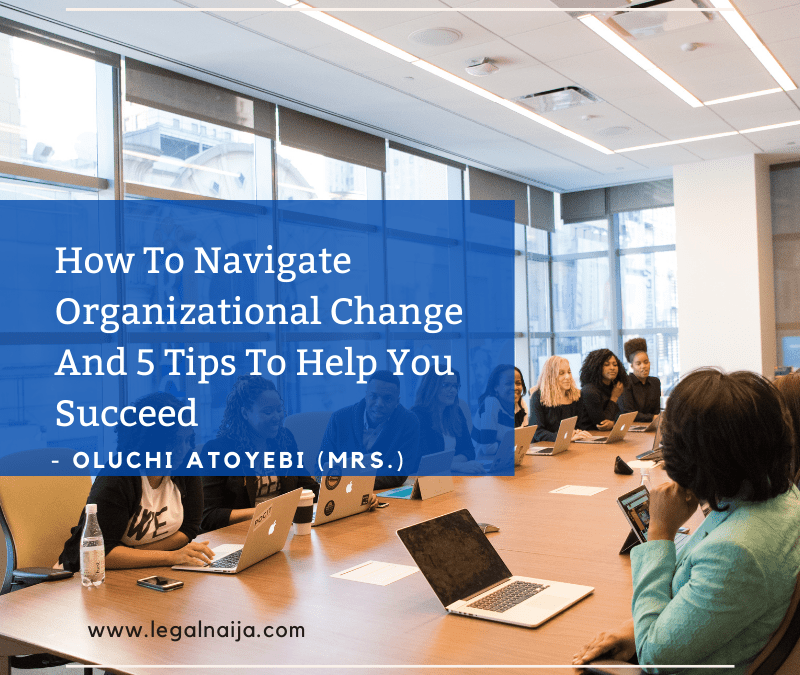 How To Navigate Organizational Change And 5 Tips To Help You Succeed