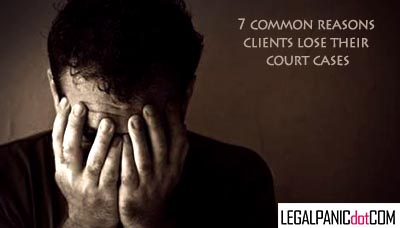 7 Common Reasons Why Clients lose their Court Case