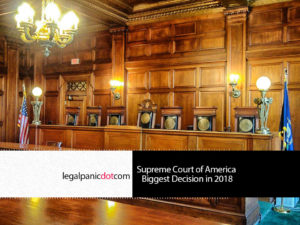 The Supreme Court of America Biggest Decisions in 2018