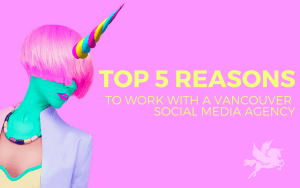 Top five reasons to use a social media agency for your Vancouver business